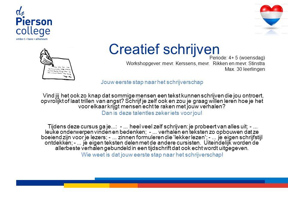 Creatief schrijven Periode: 4+ 5 (woensdag) Workshopgever: mevr.