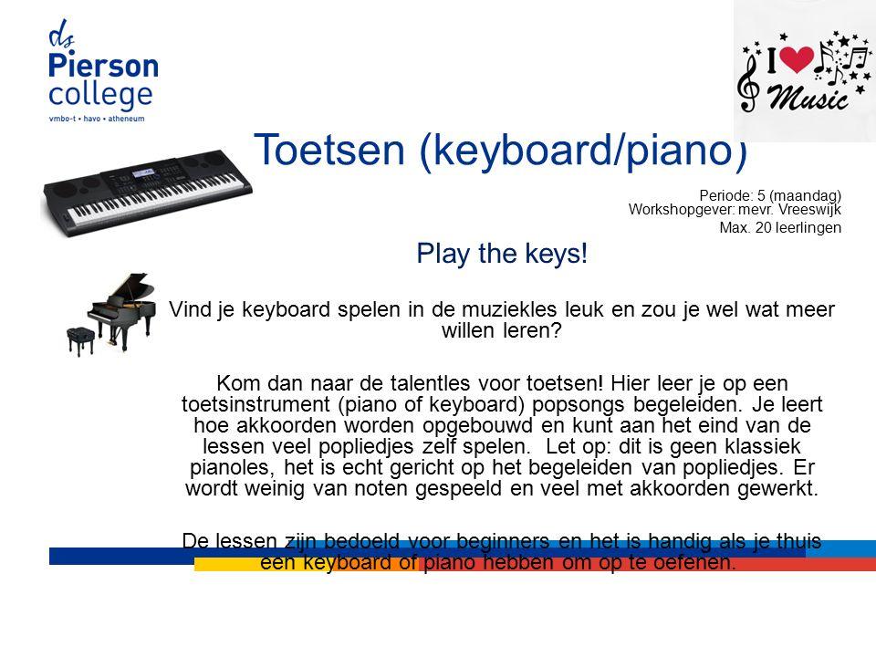 Toetsen (keyboard/piano) Periode: 5 (maandag) Workshopgever: mevr.
