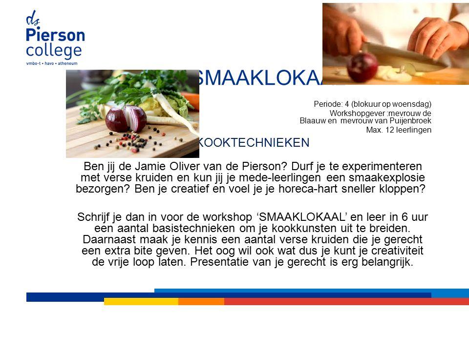 SMAAKLOKAAL Periode: 4 (blokuur op woensdag) Workshopgever :mevrouw de Blaauw en mevrouw van Puijenbroek Max.