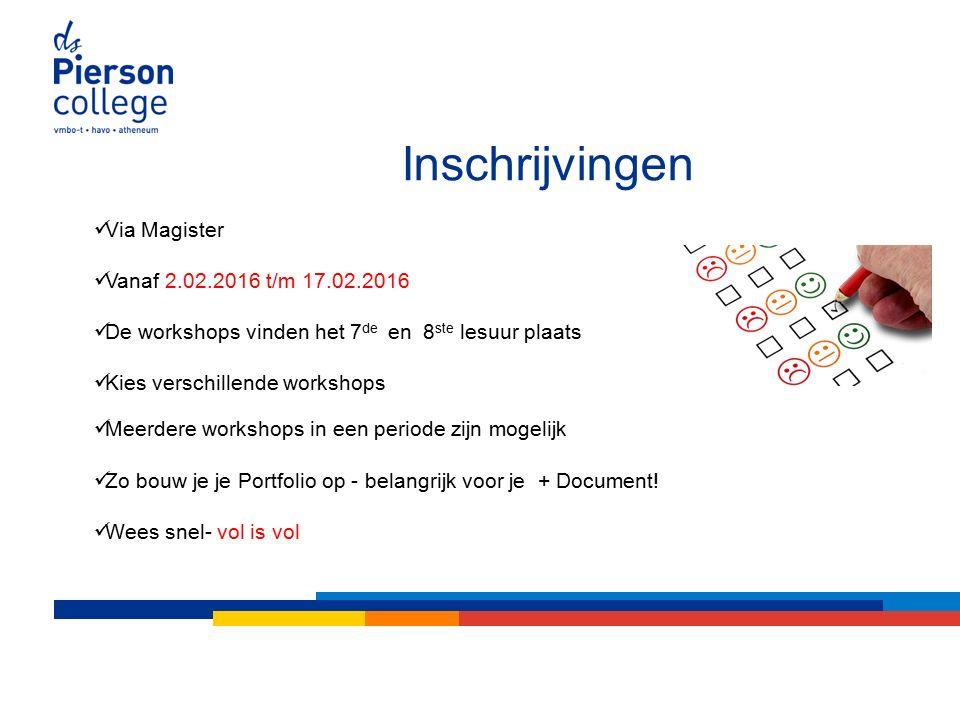 Inschrijvingen Via Magister Vanaf 2.02.2016 t/m 17.02.2016 De workshops vinden het 7 de en 8 ste lesuur plaats Kies verschillende workshops Meerdere workshops in een periode zijn mogelijk Zo bouw je je Portfolio op - belangrijk voor je + Document.