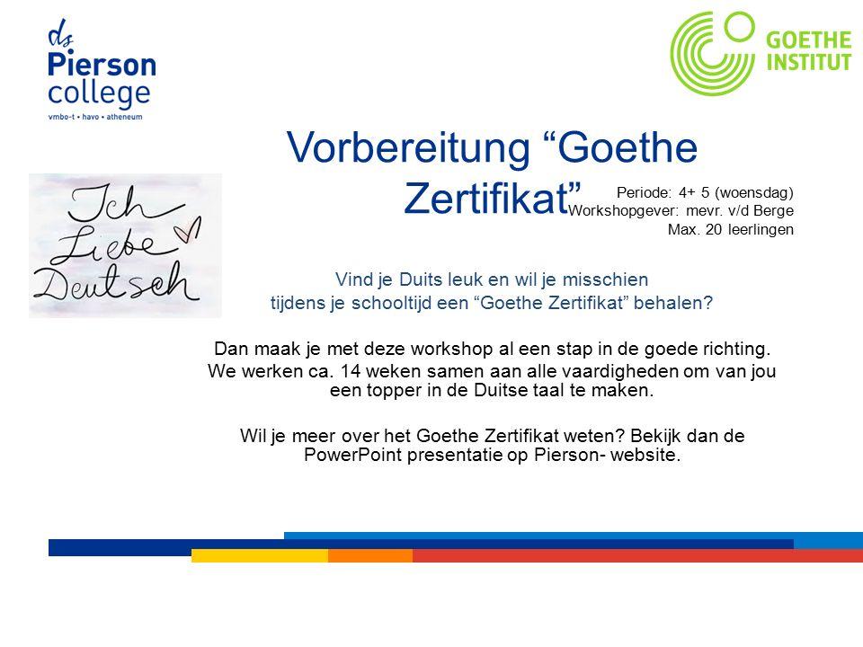 Vorbereitung Goethe Zertifikat Periode: 4+ 5 (woensdag) Workshopgever: mevr.
