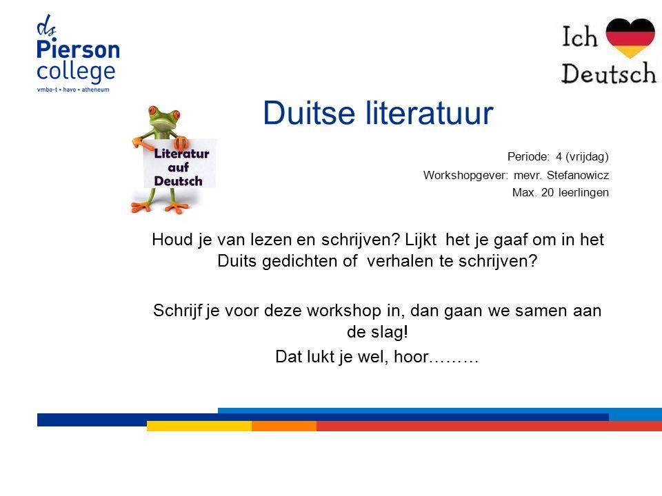 Duitse literatuur Periode: 4 (vrijdag) Workshopgever: mevr.