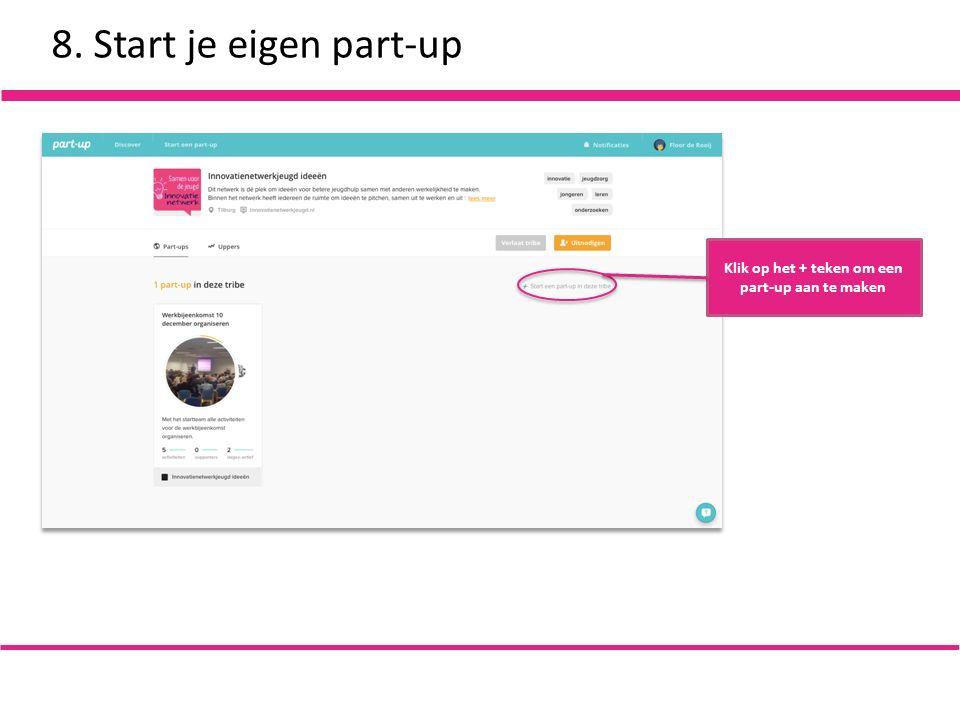 8. Start je eigen part-up Klik op het + teken om een part-up aan te maken