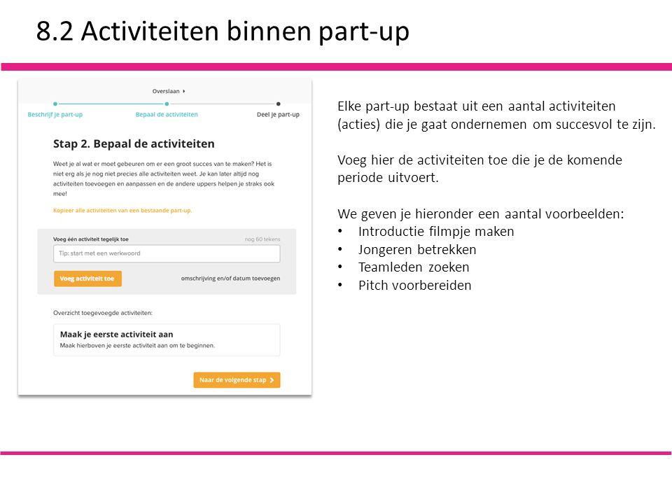 8.2 Activiteiten binnen part-up Elke part-up bestaat uit een aantal activiteiten (acties) die je gaat ondernemen om succesvol te zijn.