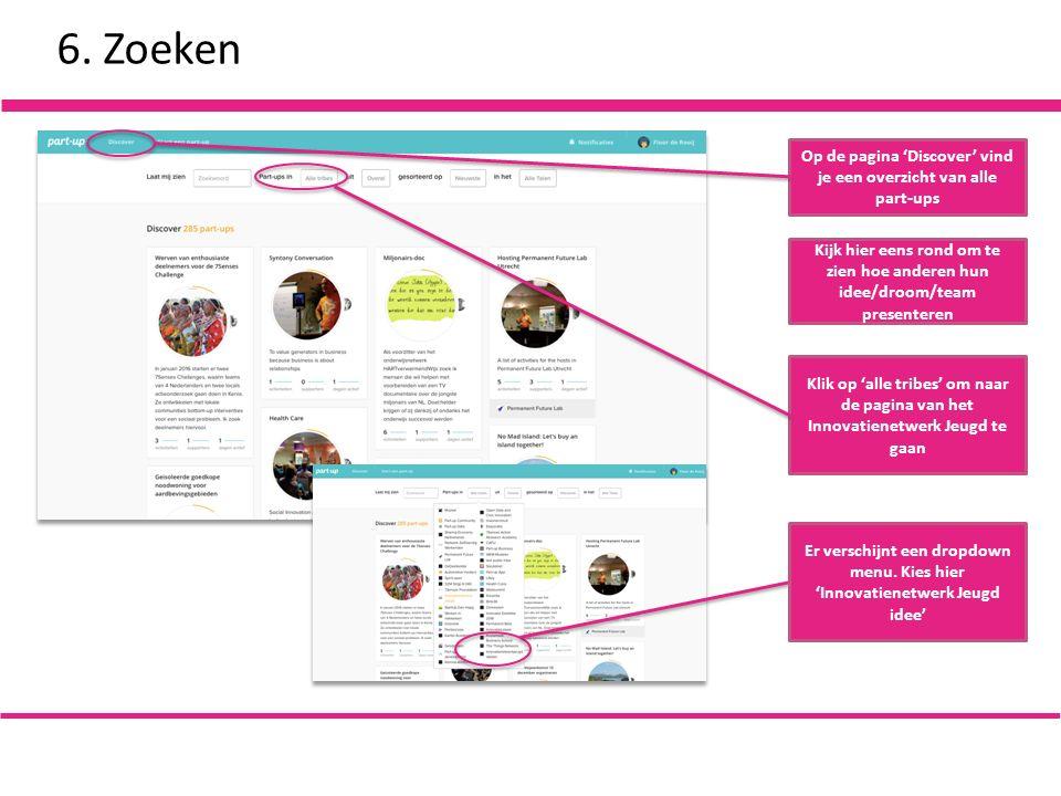 6. Zoeken Op de pagina 'Discover' vind je een overzicht van alle part-ups Klik op 'alle tribes' om naar de pagina van het Innovatienetwerk Jeugd te ga