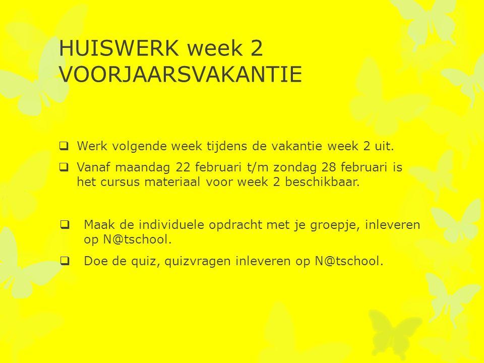HUISWERK week 2 VOORJAARSVAKANTIE  Werk volgende week tijdens de vakantie week 2 uit.  Vanaf maandag 22 februari t/m zondag 28 februari is het cursu