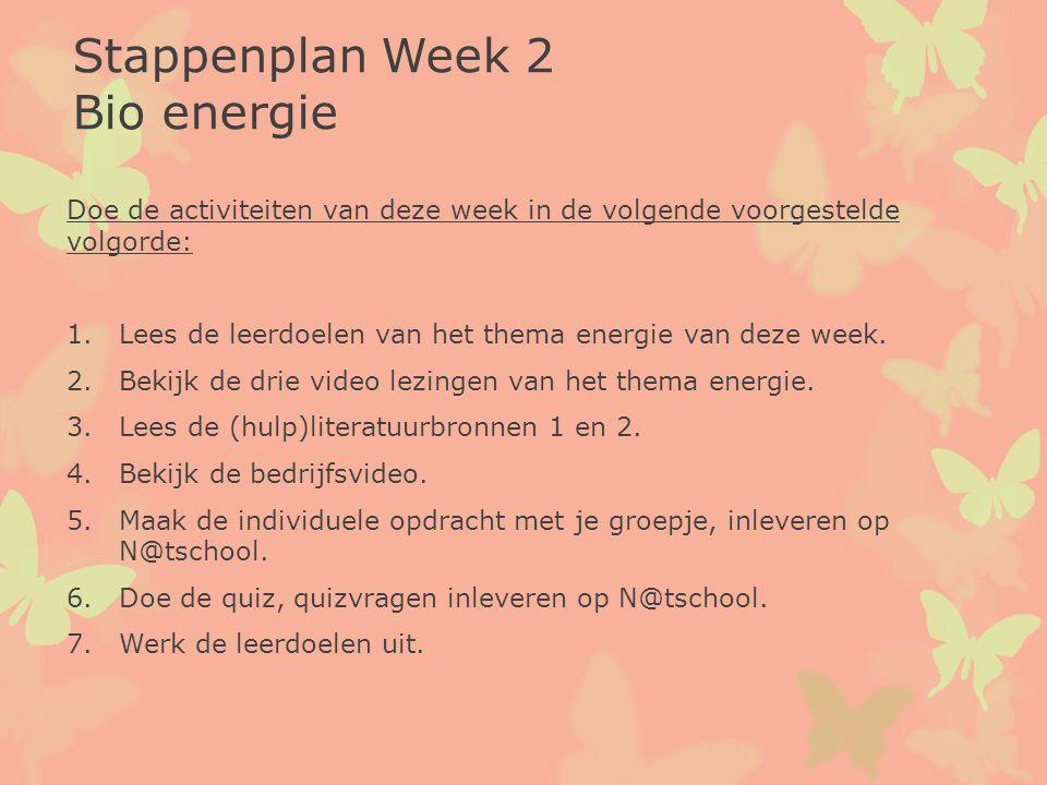 Stappenplan Week 2 Bio energie Doe de activiteiten van deze week in de volgende voorgestelde volgorde: 1.Lees de leerdoelen van het thema energie van