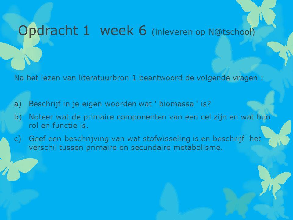 Opdracht 1 week 6 (inleveren op N@tschool) Na het lezen van literatuurbron 1 beantwoord de volgende vragen : a)Beschrijf in je eigen woorden wat ' bio