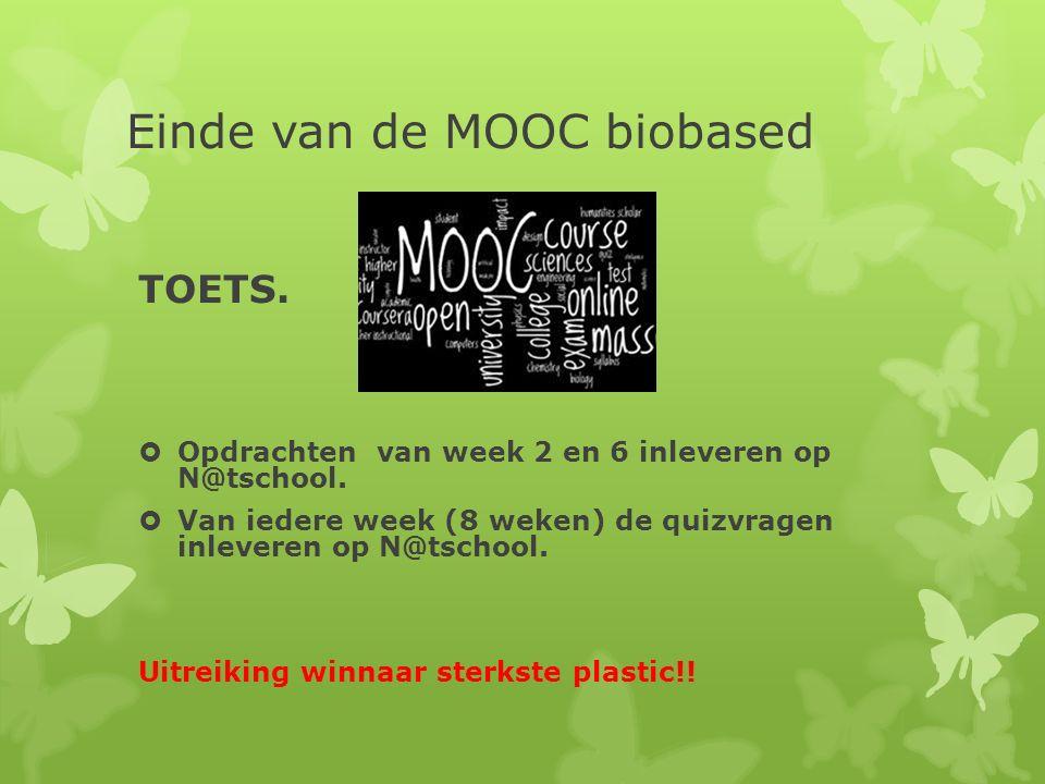 Einde van de MOOC biobased TOETS.  Opdrachten van week 2 en 6 inleveren op N@tschool.  Van iedere week (8 weken) de quizvragen inleveren op N@tschoo
