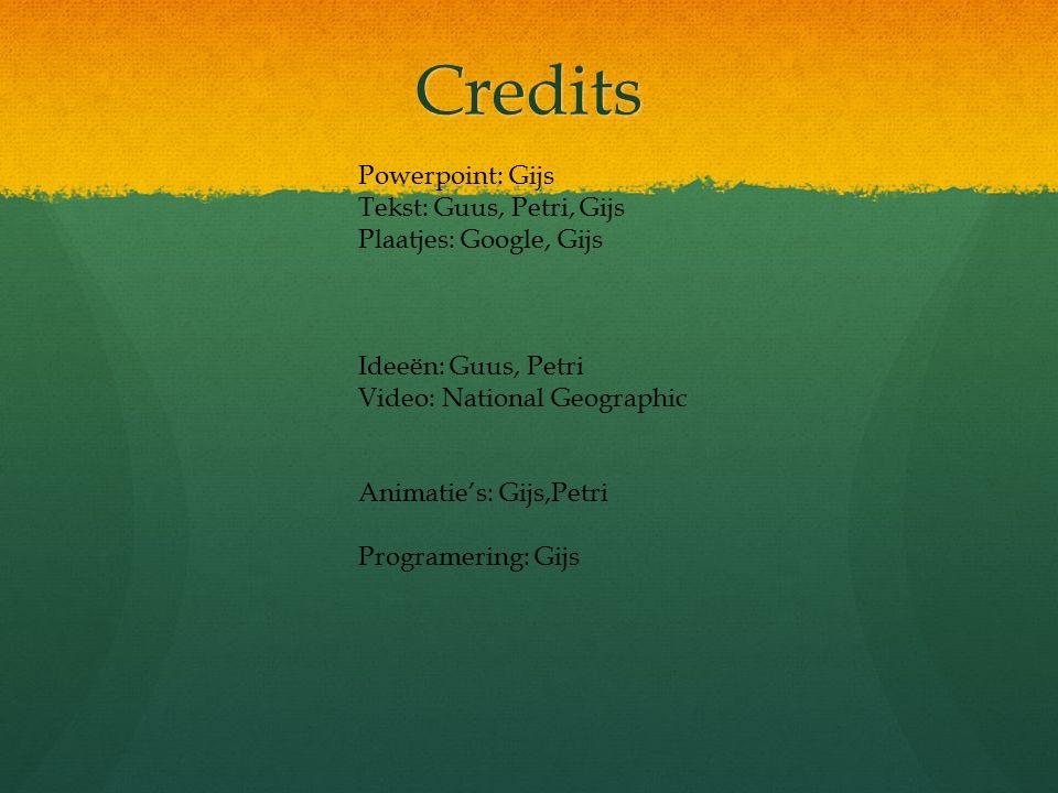 Credits Powerpoint: Gijs Tekst: Guus, Petri, Gijs Plaatjes: Google, Gijs Ideeën: Guus, Petri Video: National Geographic Animatie's: Gijs,Petri Programering: Gijs