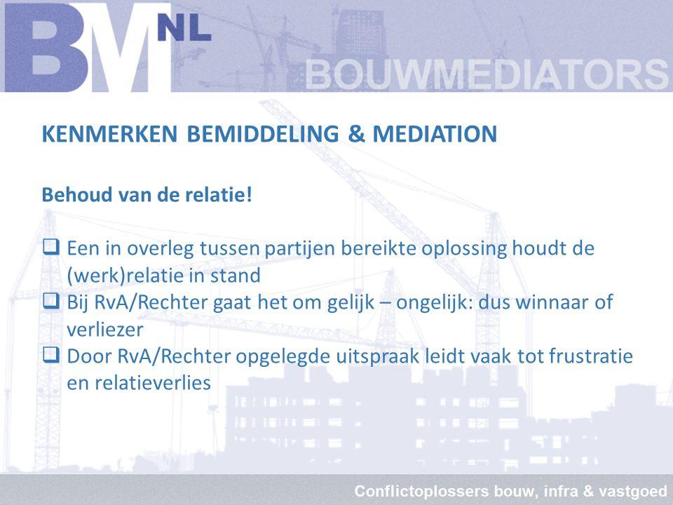KENMERKEN BEMIDDELING & MEDIATION Business oplossingen zijn mogelijk  Elke uitkomst tussen partijen kan in een vaststellingsovereenkomst worden vastg