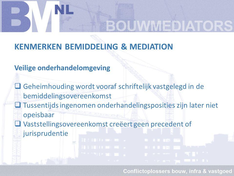 KENMERKEN BEMIDDELING & MEDIATION Juridische positie wordt niet aangetast  Bemiddeling of mediation is een vrije keuze Mag dus ook als in bestek/contract/UAV de RvA of Rechtbank staat voorgeschreven.