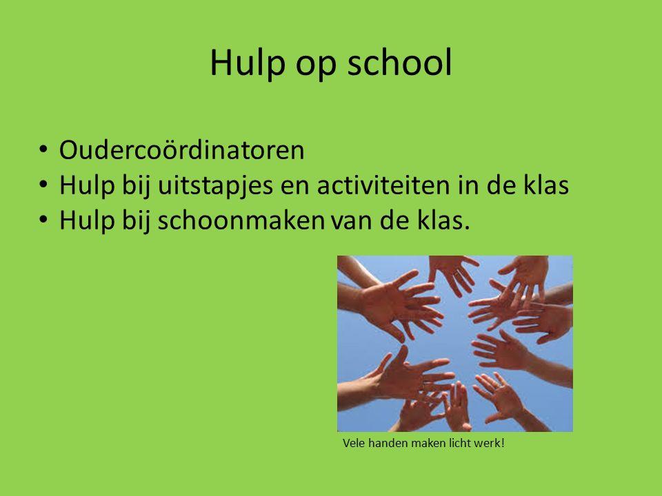 Hulp op school Oudercoördinatoren Hulp bij uitstapjes en activiteiten in de klas Hulp bij schoonmaken van de klas. Vele handen maken licht werk!