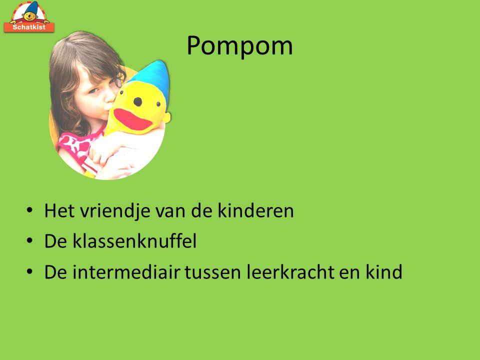 Pompom Het vriendje van de kinderen De klassenknuffel De intermediair tussen leerkracht en kind