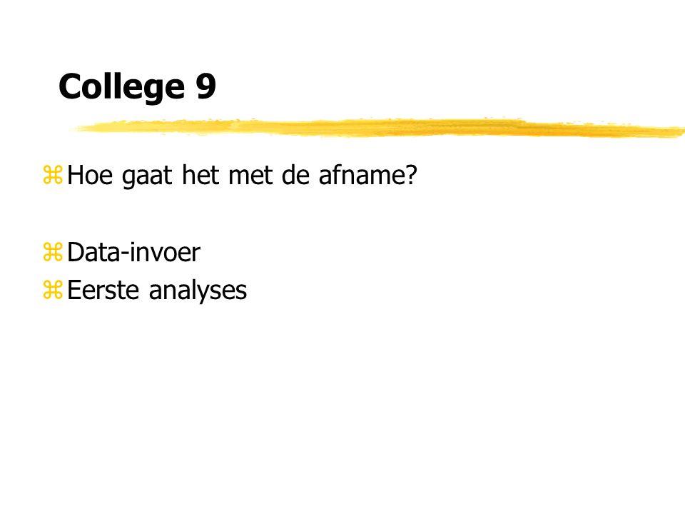 College 9 zHoe gaat het met de afname zData-invoer zEerste analyses