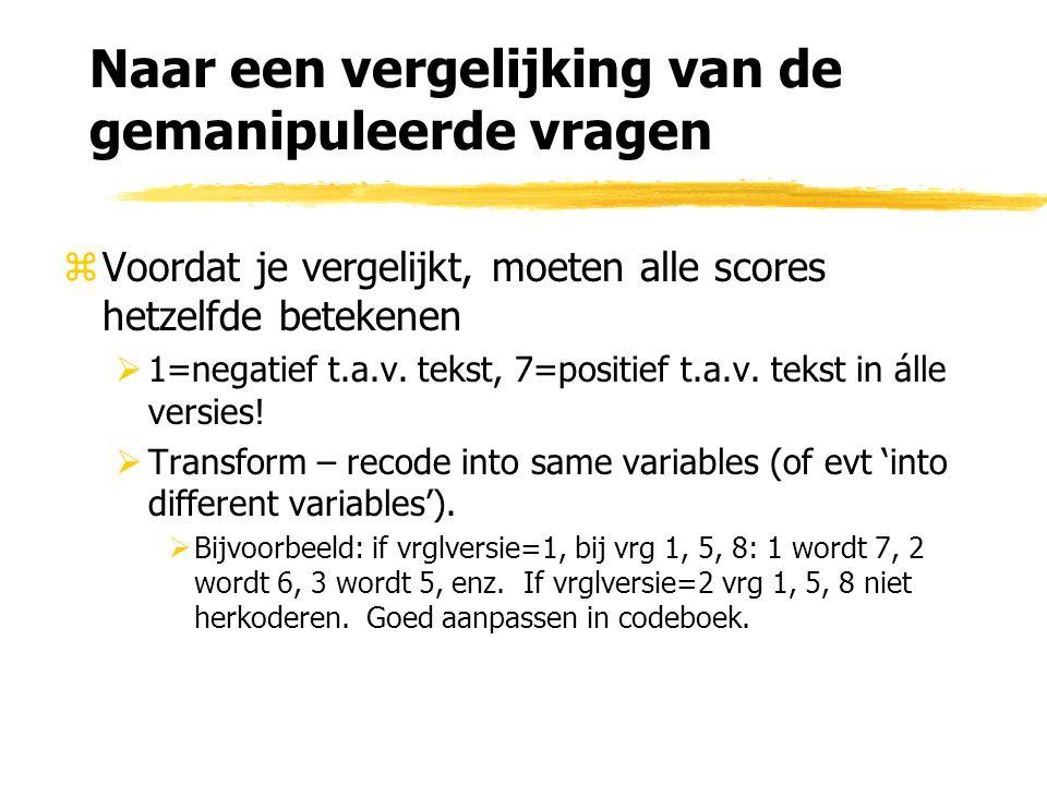 Naar een vergelijking van de gemanipuleerde vragen zVoordat je vergelijkt, moeten alle scores hetzelfde betekenen  1=negatief t.a.v.