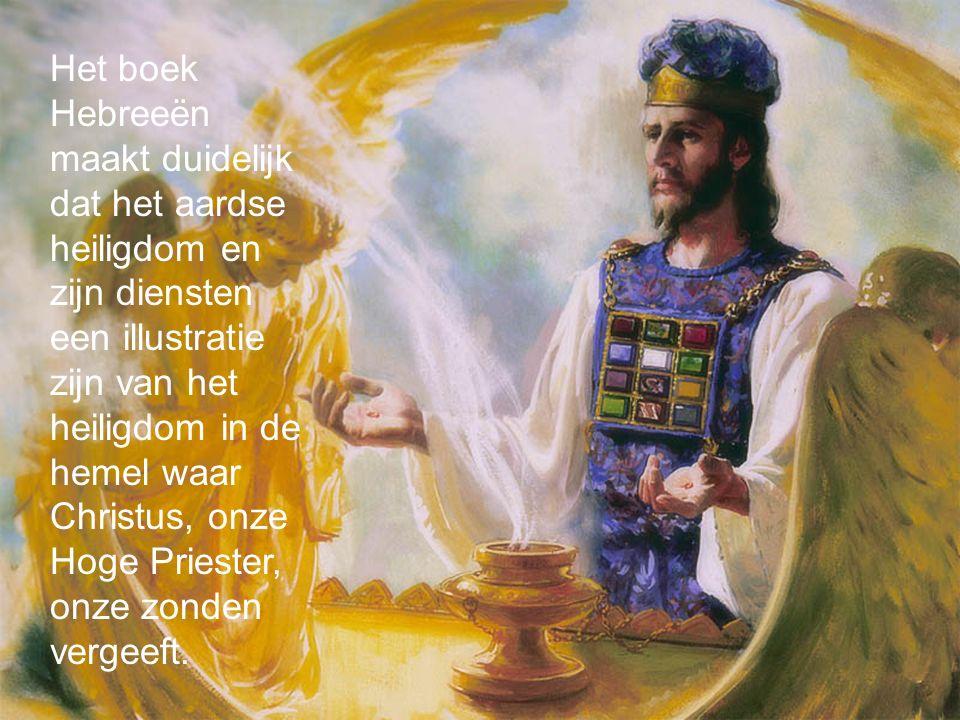 Het boek Hebreeën maakt duidelijk dat het aardse heiligdom en zijn diensten een illustratie zijn van het heiligdom in de hemel waar Christus, onze Hoge Priester, onze zonden vergeeft.