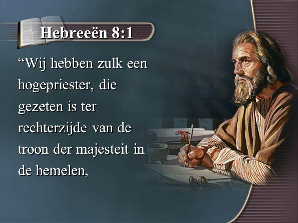 Hebreeën 8:1 Wij hebben zulk een hogepriester, die gezeten is ter rechterzijde van de troon der majesteit in de hemelen, Wij hebben zulk een hogepriester, die gezeten is ter rechterzijde van de troon der majesteit in de hemelen,