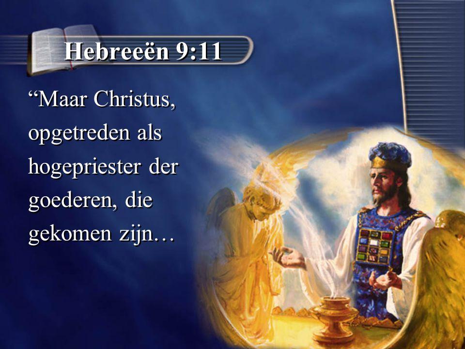Hebreeën 9:11 Maar Christus, opgetreden als hogepriester der goederen, die gekomen zijn… Maar Christus, opgetreden als hogepriester der goederen, die gekomen zijn…