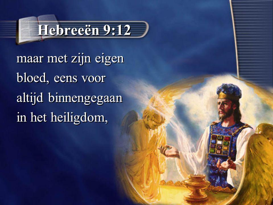 Hebreeën 9:12 maar met zijn eigen bloed, eens voor altijd binnengegaan in het heiligdom, maar met zijn eigen bloed, eens voor altijd binnengegaan in het heiligdom,
