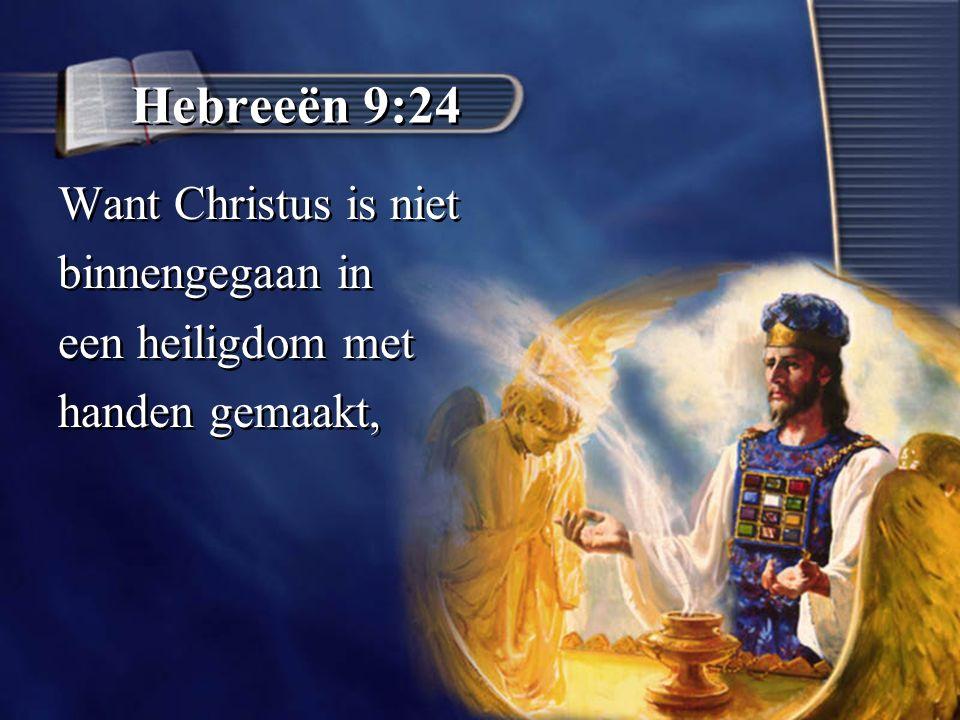 Hebreeën 9:24 Want Christus is niet binnengegaan in een heiligdom met handen gemaakt, Want Christus is niet binnengegaan in een heiligdom met handen gemaakt,