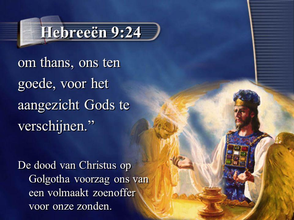 Hebreeën 9:24 om thans, ons ten goede, voor het aangezicht Gods te verschijnen. De dood van Christus op Golgotha voorzag ons van een volmaakt zoenoffer voor onze zonden.