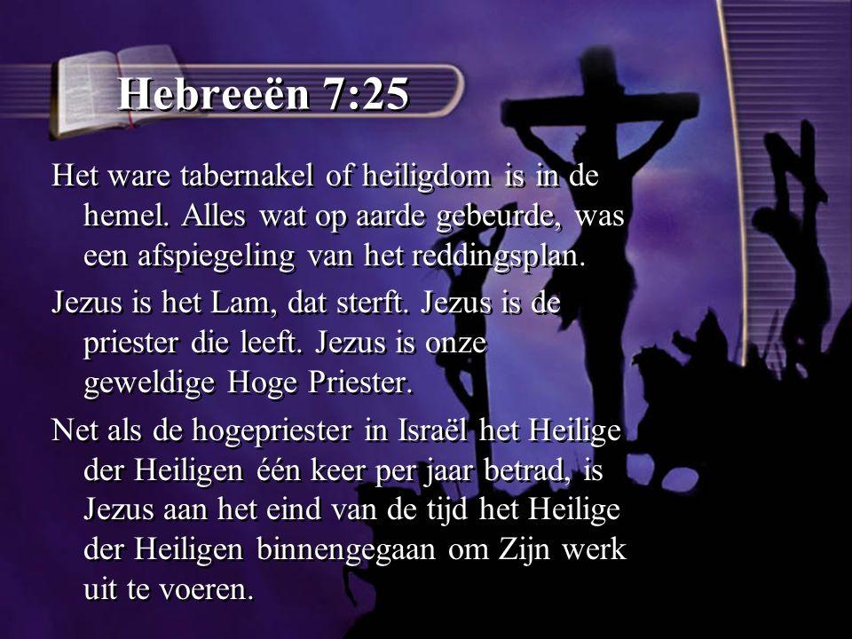 Hebreeën 7:25 Het ware tabernakel of heiligdom is in de hemel.