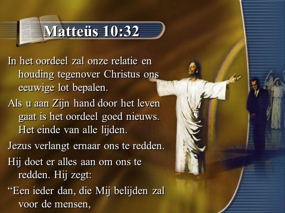 Matteüs 10:32 In het oordeel zal onze relatie en houding tegenover Christus ons eeuwige lot bepalen.