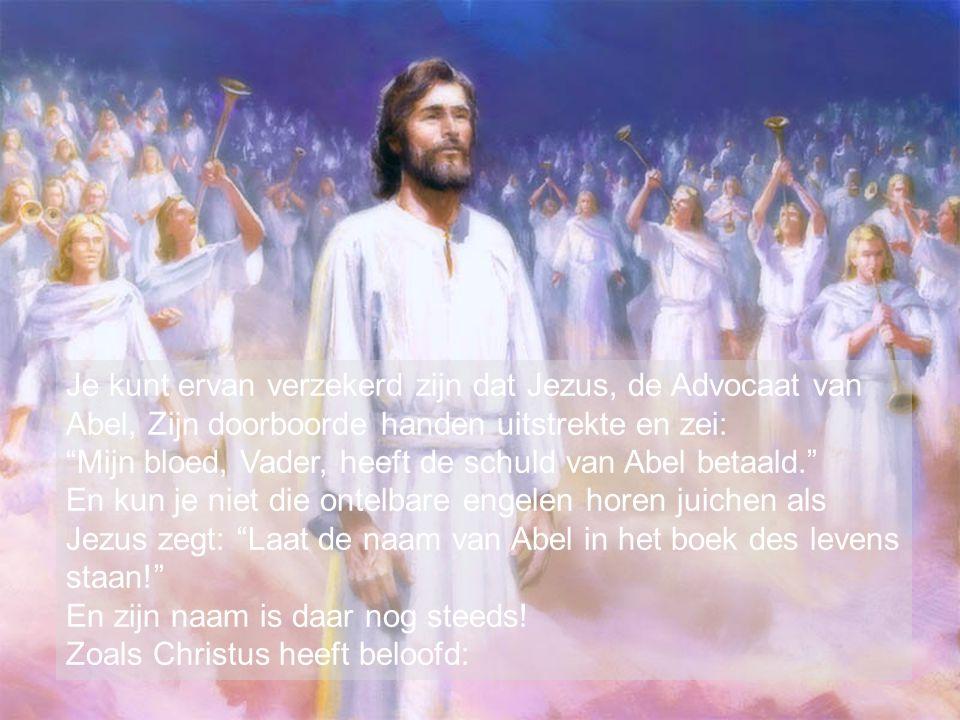 Je kunt ervan verzekerd zijn dat Jezus, de Advocaat van Abel, Zijn doorboorde handen uitstrekte en zei: Mijn bloed, Vader, heeft de schuld van Abel betaald. En kun je niet die ontelbare engelen horen juichen als Jezus zegt: Laat de naam van Abel in het boek des levens staan! En zijn naam is daar nog steeds.