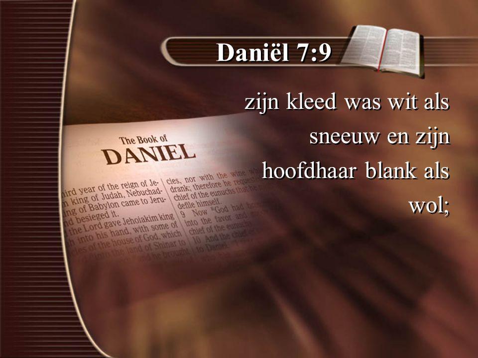 Daniël 7:9 zijn kleed was wit als sneeuw en zijn hoofdhaar blank als wol; zijn kleed was wit als sneeuw en zijn hoofdhaar blank als wol;