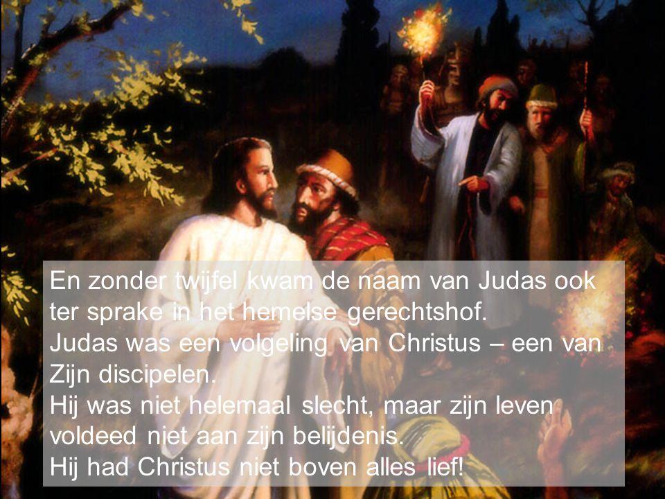 En zonder twijfel kwam de naam van Judas ook ter sprake in het hemelse gerechtshof.