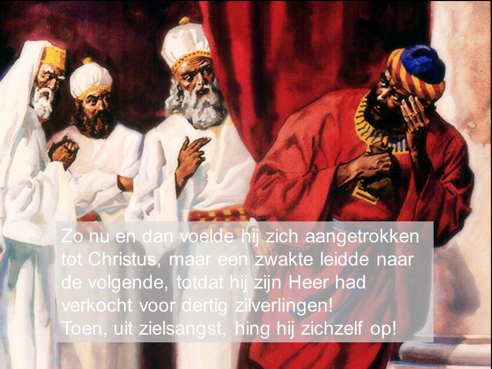 Zo nu en dan voelde hij zich aangetrokken tot Christus, maar een zwakte leidde naar de volgende, totdat hij zijn Heer had verkocht voor dertig zilverlingen.
