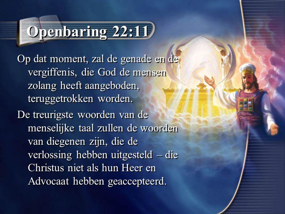 Openbaring 22:11 Op dat moment, zal de genade en de vergiffenis, die God de mensen zolang heeft aangeboden, teruggetrokken worden.