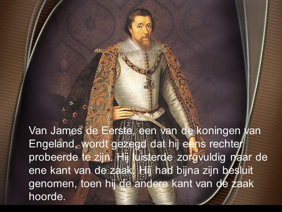 Van James de Eerste, een van de koningen van Engeland, wordt gezegd dat hij eens rechter probeerde te zijn.