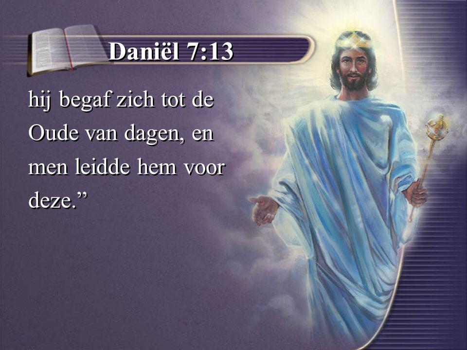 Daniël 7:13 hij begaf zich tot de Oude van dagen, en men leidde hem voor deze. hij begaf zich tot de Oude van dagen, en men leidde hem voor deze.