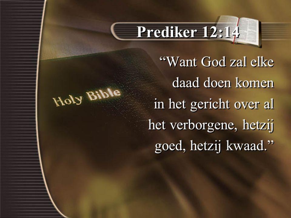 Prediker 12:14 Want God zal elke daad doen komen in het gericht over al het verborgene, hetzij goed, hetzij kwaad. Want God zal elke daad doen komen in het gericht over al het verborgene, hetzij goed, hetzij kwaad.