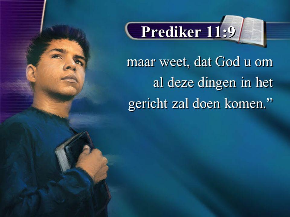 Prediker 11:9 maar weet, dat God u om al deze dingen in het gericht zal doen komen. maar weet, dat God u om al deze dingen in het gericht zal doen komen.