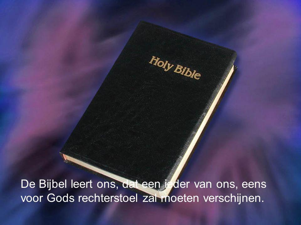 De Bijbel leert ons, dat een ieder van ons, eens voor Gods rechterstoel zal moeten verschijnen.