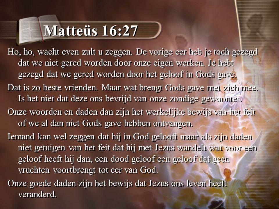 Matteüs 16:27 Ho, ho, wacht even zult u zeggen.