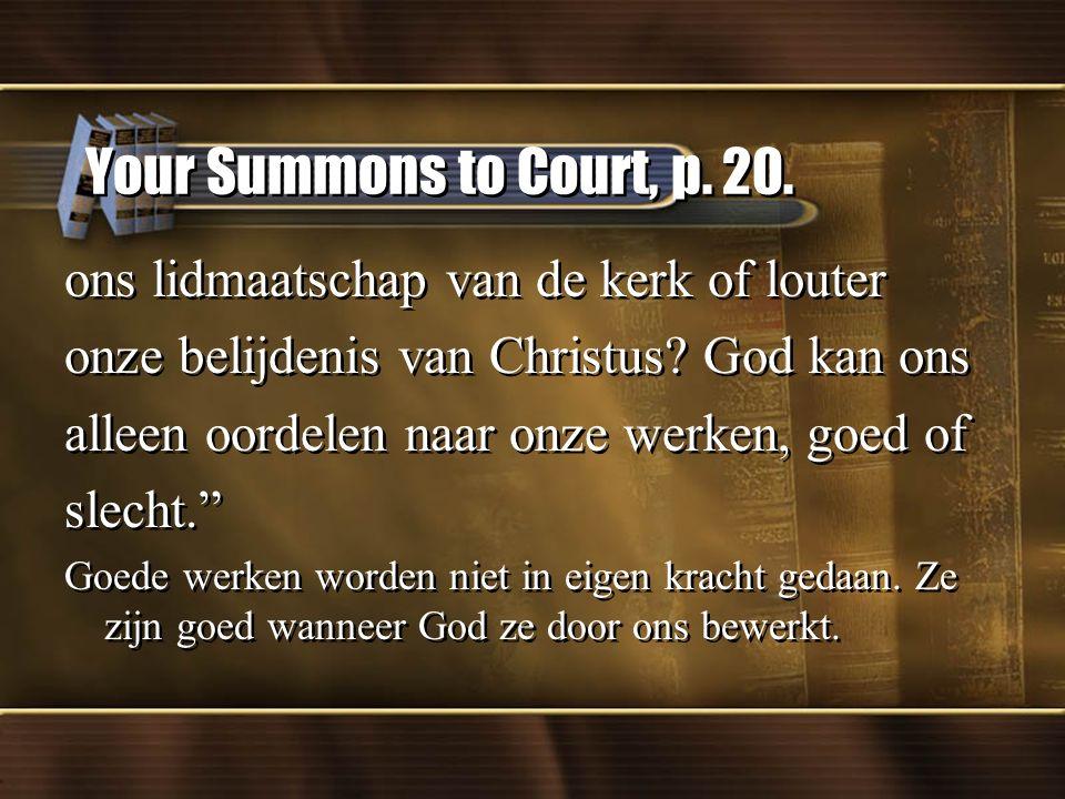 Your Summons to Court, p.20. ons lidmaatschap van de kerk of louter onze belijdenis van Christus.