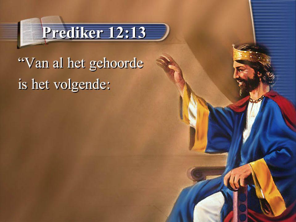 Prediker 12:13 Van al het gehoorde is het volgende: Van al het gehoorde is het volgende: