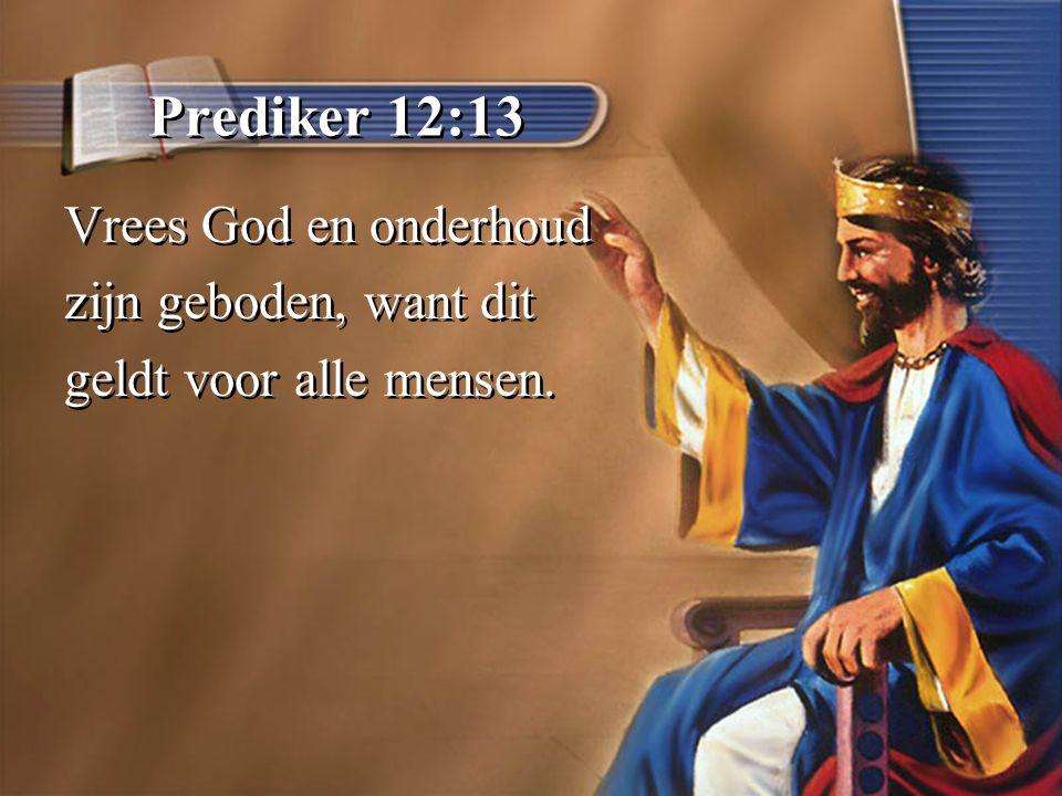 Prediker 12:13 Vrees God en onderhoud zijn geboden, want dit geldt voor alle mensen.