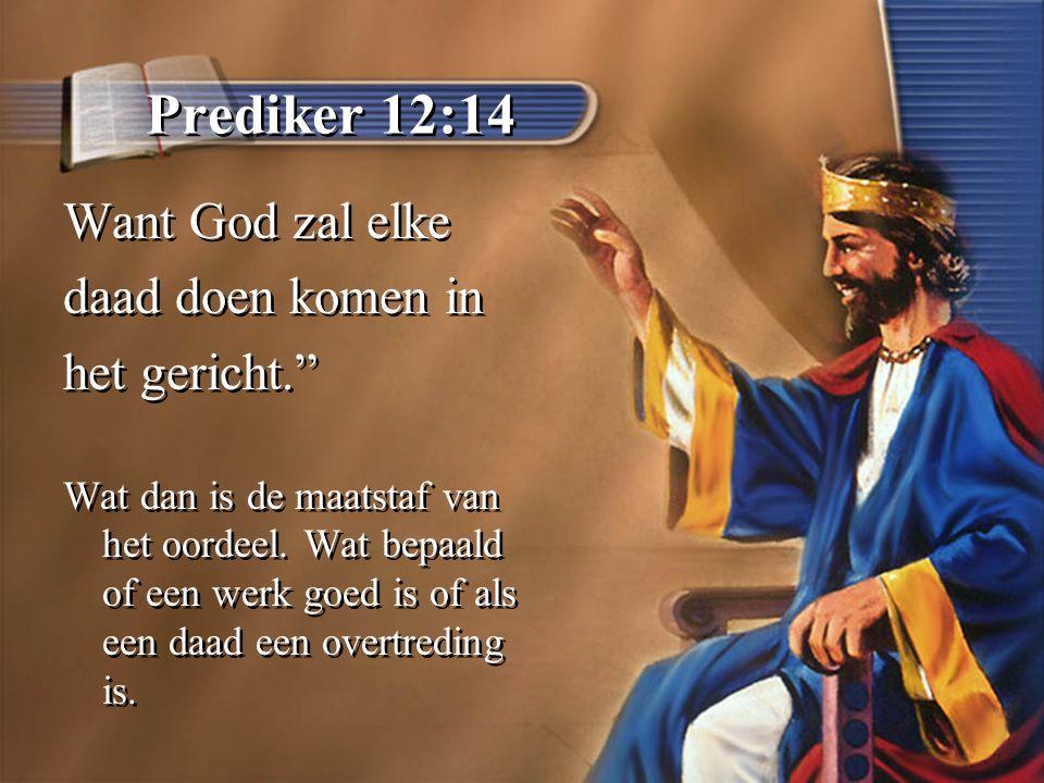 Prediker 12:14 Want God zal elke daad doen komen in het gericht. Wat dan is de maatstaf van het oordeel.