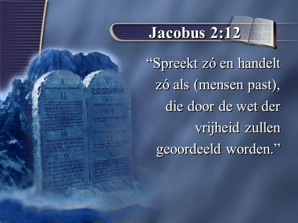 Jacobus 2:12 Spreekt zó en handelt zó als (mensen past), die door de wet der vrijheid zullen geoordeeld worden. Spreekt zó en handelt zó als (mensen past), die door de wet der vrijheid zullen geoordeeld worden.