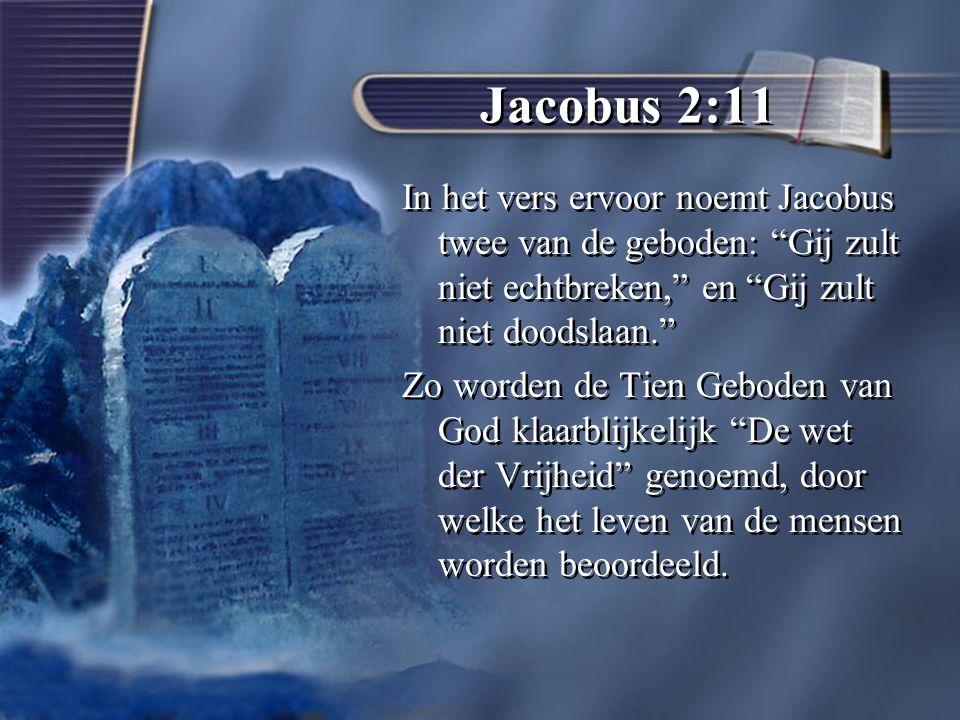 Jacobus 2:11 In het vers ervoor noemt Jacobus twee van de geboden: Gij zult niet echtbreken, en Gij zult niet doodslaan. Zo worden de Tien Geboden van God klaarblijkelijk De wet der Vrijheid genoemd, door welke het leven van de mensen worden beoordeeld.