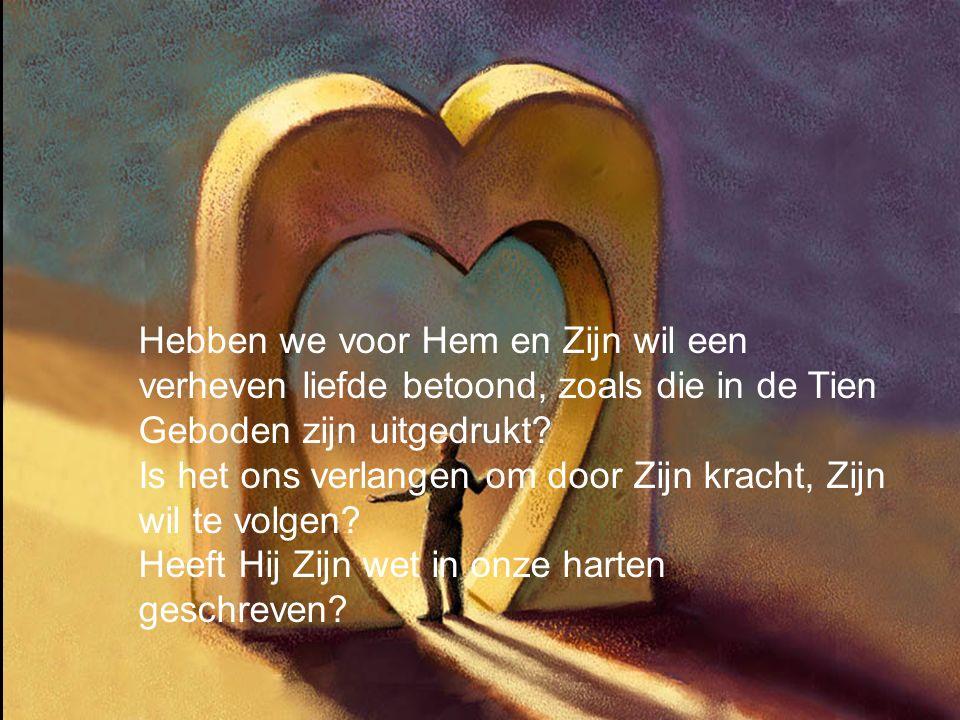 Hebben we voor Hem en Zijn wil een verheven liefde betoond, zoals die in de Tien Geboden zijn uitgedrukt.