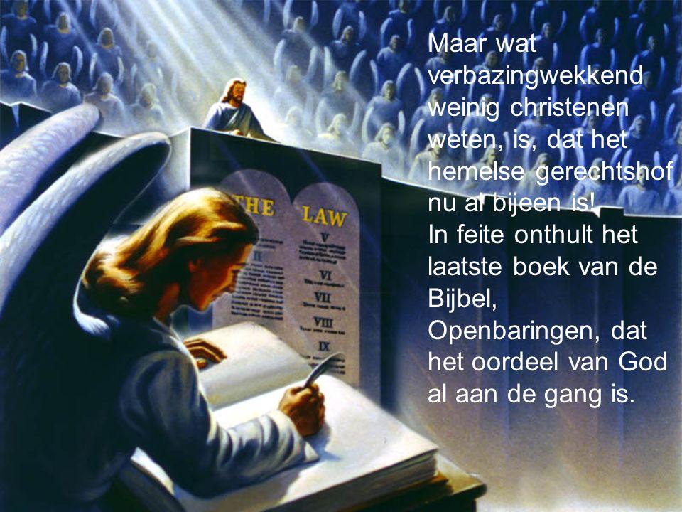 Maar wat verbazingwekkend weinig christenen weten, is, dat het hemelse gerechtshof nu al bijeen is.