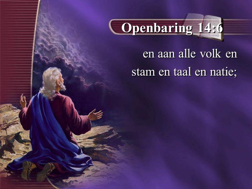 Openbaring 14:6 en aan alle volk en stam en taal en natie; en aan alle volk en stam en taal en natie;