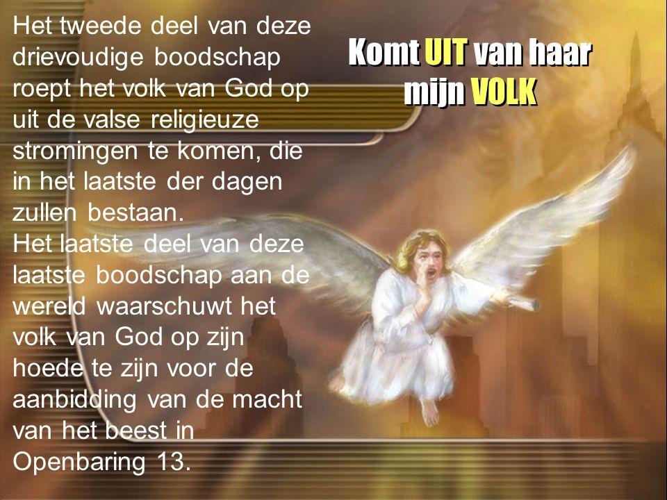 Komt UIT van haar mijn VOLK Het tweede deel van deze drievoudige boodschap roept het volk van God op uit de valse religieuze stromingen te komen, die in het laatste der dagen zullen bestaan.