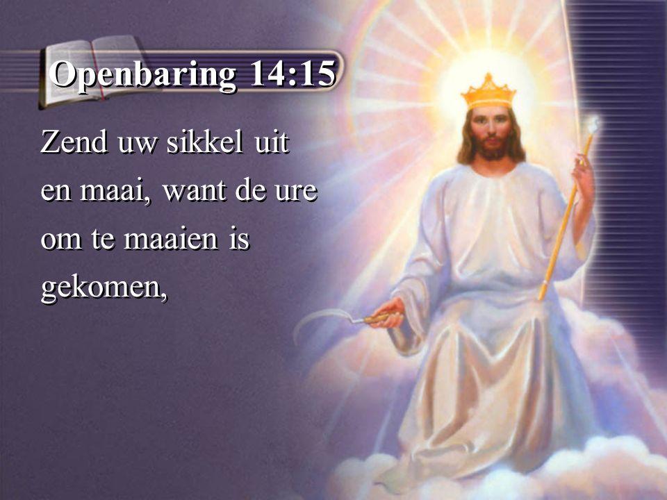 Openbaring 14:15 Zend uw sikkel uit en maai, want de ure om te maaien is gekomen, Zend uw sikkel uit en maai, want de ure om te maaien is gekomen,